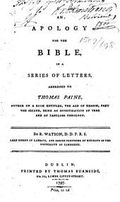 An Apology for the Bible, in a series of letters, addressed to Thomas Paine, author of a book entitled, The Age of Reason, etc