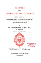 Studies in the Topography of Galloway: Being a List of Nearly 4000 Names of Places, with Remarks on Their Origin and Meaning, and an Introductory Essay