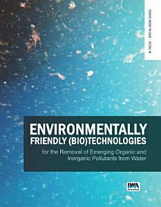 Environmentally Friendly  Bio Technologies for the Removal of Emerging Organic and Inorganic Pollutants from Water