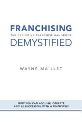 Franchising Demystified: The Definitive Franchise Handbook.