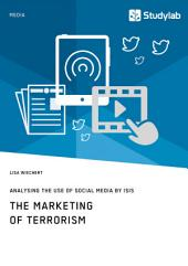 The Marketing of Terrorism. Analysing the Use of Social Media by ISIS
