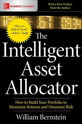 The Intelligent Asset Allocator  How to Build Your Portfolio to Maximize Returns and Minimize Risk
