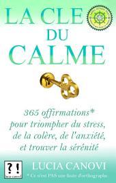La Clé Du Calme: 365 offirmations* pour triompher de l'anxiété, du stress, de la colère, et trouver la sérénité [*Ce n'est PAS une faute d'orthographe.]