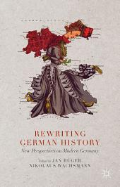 Rewriting German History: New Perspectives on Modern Germany