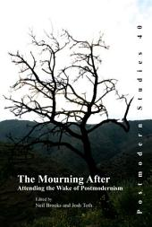 The Mourning After: Attending the Wake of Postmodernism