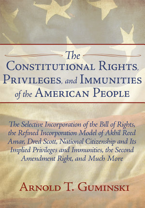 The Constitutional Rights  Privileges  and Immunities of the American People PDF