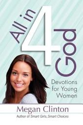 All in 4 God: Devotions for Young Women