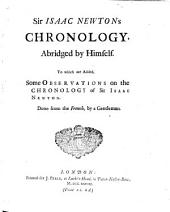 Sir Isaac Newton's Chronology: Abridged by Himself. To which are Added, Some Observations on the Chronology of Sir Isaac Newton. Done from the French, by a Gentleman