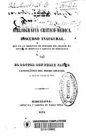 Idea de una bibliografía crítico-médica: dicurso inaugural que en la abertura de estudios del Colegio Nacional de Medicina y Cirugía de Barcelona leyó en doctor don Félix Janer...el día 2 de octubre de 1841