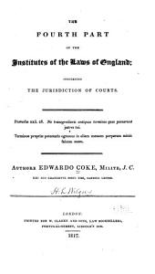 The Fourth Part of the Institutes of the Laws of England: Concerning the Jurisdiction of Courts ...