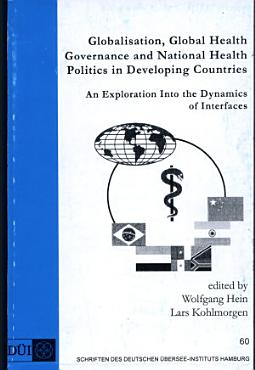 Globalisation  Global Health Governance and National Health Politics in Developing Countries PDF