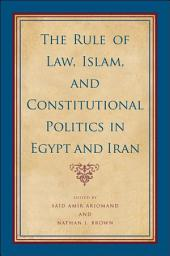 Rule of Law, Islam, and Constitutional Politics in Egypt and Iran, The