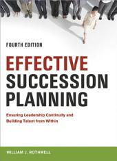 Effective Succession Planning: Ensuring Leadership Continuity and Building Talent from Within, Edition 4