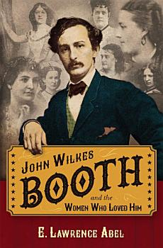 John Wilkes Booth and the Women Who Loved Him PDF