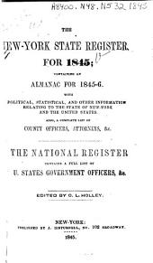 The New York State Register for 1845: Containing an Almanac for 1845-6 with Political, Statistical, and Other Information Relating to the State of New York and the United States ; Also, a Complete List of County Officials, Attorneys, Etc