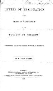 Letter of Resignation of the Right of Membership in the Society of Friends: Addressed to Short Creek Monthly Meeting