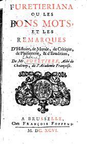 Furetieriana: ou les bons Mots, et les Remarques d'Histoire, de Morale, de Critique, de Plaisanterie, et d'Erudition, de M. Furetiere