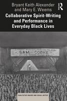 Collaborative Spirit Writing and Performance in Everyday Black Lives PDF