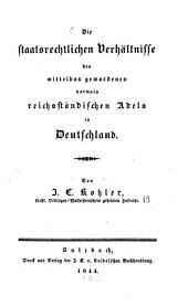 Die staatsrechtlichen Verhältnisse des mittelbar gewordenen vormals reichsständischen Adels in Deutschland. - Sulzbach, Seidel 1844. XVI, 304 S.