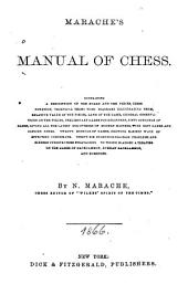 Marache's Manual of Chess: Containing a Description of the Board and Pieces, Chess Notation, Technical Terms with Diagrams Illustrating Them...To which is Added a Treatise on the Games of Backgammon, Russian Backgammon, and Dominoes