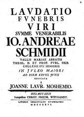 Laudatio funebris V. S. Ven. Jo. Andr. Schmidii, Vallis Mariae abbatis ...