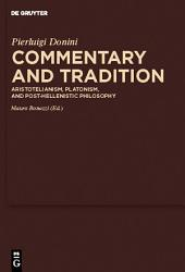 Commentary and Tradition: Aristotelianism, Platonism, and Post-Hellenistic Philosophy