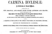 Carmina Ecclesiæ: A Collection of Sacred Music Consisting of New, Original, and Select Hymn Tunes, Anthems and Chants, Adapted Particularly to the Hymn-book of the General Synod of the Evangelical Lutheran Church, the Lutheran Church Service, and Every Occasion of Public Worship