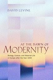 At the Dawn of Modernity: Biology, Culture, and Material Life in Europe after the Year 1000