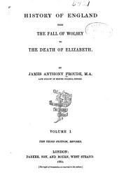 History of England from the Fall of Wolsey to the Death of Elizabeth: Volume 1