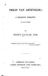 Philip Van Artevelde: A Dramatic Romance, in Two Parts, Volume 1