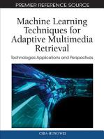 Machine Learning Techniques for Adaptive Multimedia Retrieval  Technologies Applications and Perspectives PDF
