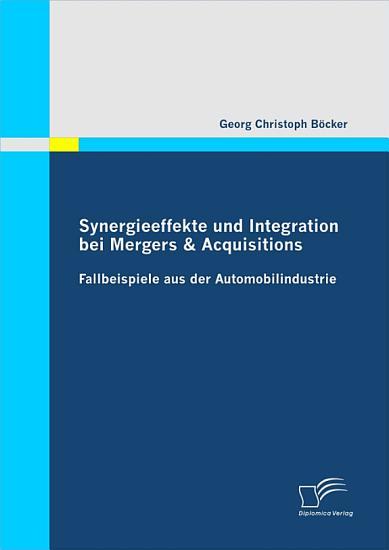 Synergieeffekte und Integration bei Mergers   Acquisitions  Fallbeispiele aus der Automobilindustrie PDF