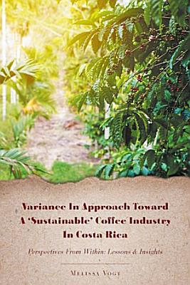 Variance in Approach Toward a    Sustainable    Coffee Industry in Costa Rica PDF