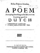 Bellum Belgicum secundum, or, a Poem attempting something on his Majesties proceedings against the Dutch