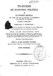 Tratado de Economia Politica: ó exposición sencilla del modo con que se forman, se distribuyen y conservan las riquezas, Volumen 1