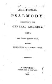 Additional Psalmody Submitted to the General Assembly, 1820: And Printed by Their Order for the Inspection of Presbyteries