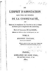 De l'esprit d'association dans tous les intérêts de la communauté: ou, Essai sur le complément du bienêtre at de la richesse en France par le complément des institutions, Volume2