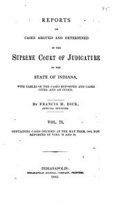 Reports of Cases Argued and Determined in the Supreme Court of Judicature of the State of Indiana: Volume 75