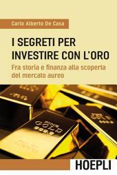 I segreti per investire con l'oro: Fra storia e finanza alla scoperta del mercato aureo
