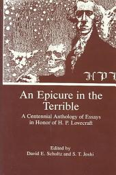 An Epicure in the Terrible: A Centennial Anthology of Essays in Honor of H.P. Lovecraft