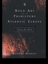 Rock Art and the Prehistory of Atlantic Europe: Signing the Land