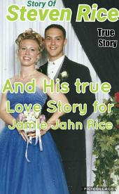Story of Steven Rice: Steven Rice and his true Love Story for Jamie Jahn Rice