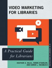 Video Marketing for Libraries: A Practical Guide for Librarians