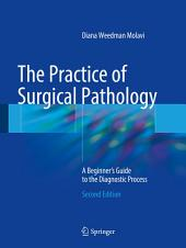 The Practice of Surgical Pathology: A Beginner's Guide to the Diagnostic Process, Edition 2