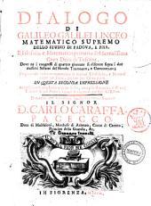 Dialogo di Galileo Galilei Linceo matematico supremo dello studio di Padova, e Pisa. ... Dove ne i congressi di quattro giornate si discorre sopra i due massimi sistemi del mondo tolemaico, e copernicano; ..