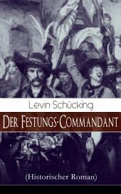 Der Festungs-Commandant (Historischer Roman) - Vollständige Ausgabe: Abenteuerroman