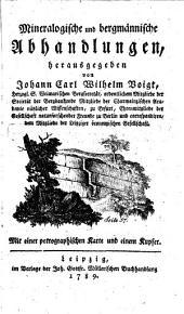 Mineralogische und bergmännische Abhandlungen: Mit einer petrographischen Karte und einem Kupfer. 1