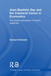 Jean-Baptiste Say and the Classical Canon in Economics: The British Connection in French Classicism
