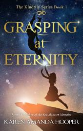 Grasping at Eternity: The Kindrily #1