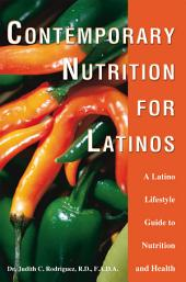 Contemporary Nutrition for Latinos: A Latino Lifestyle Guide to Nutrition and Health